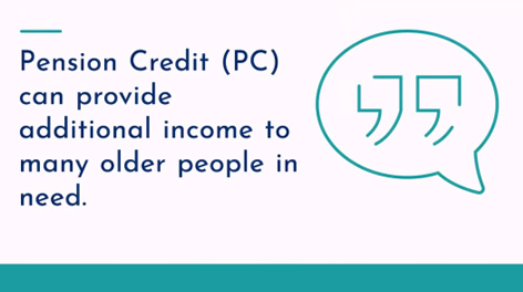 Pension Credit (PC) can provide additional income to many older people in need